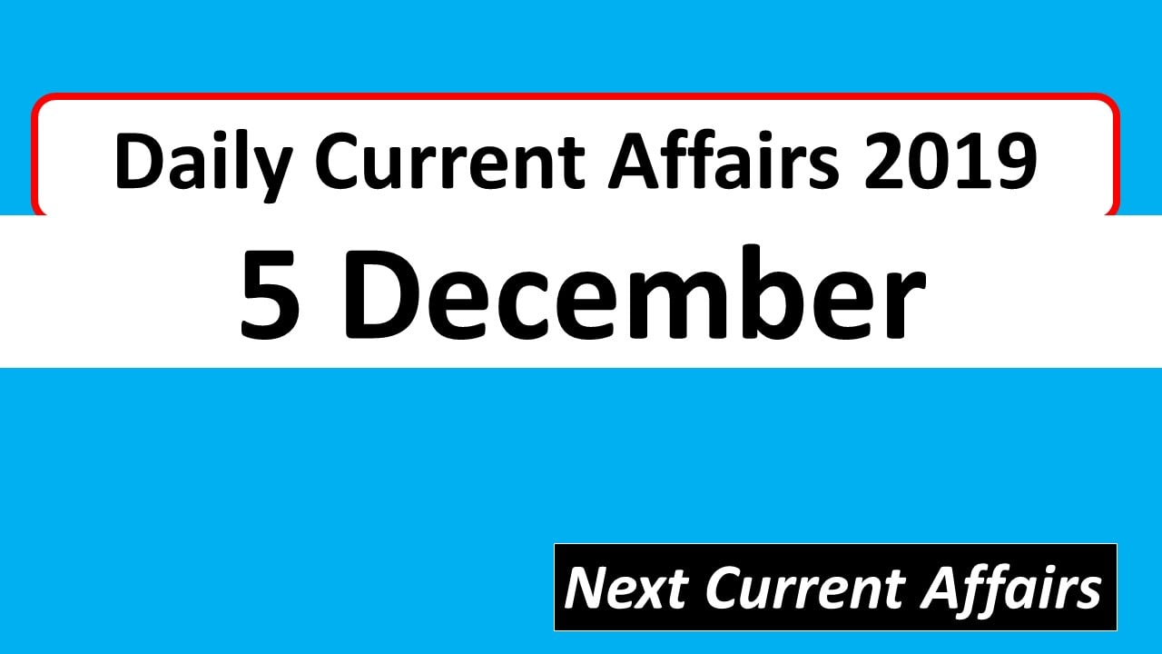 Daily Current Affairs 5th December 2019