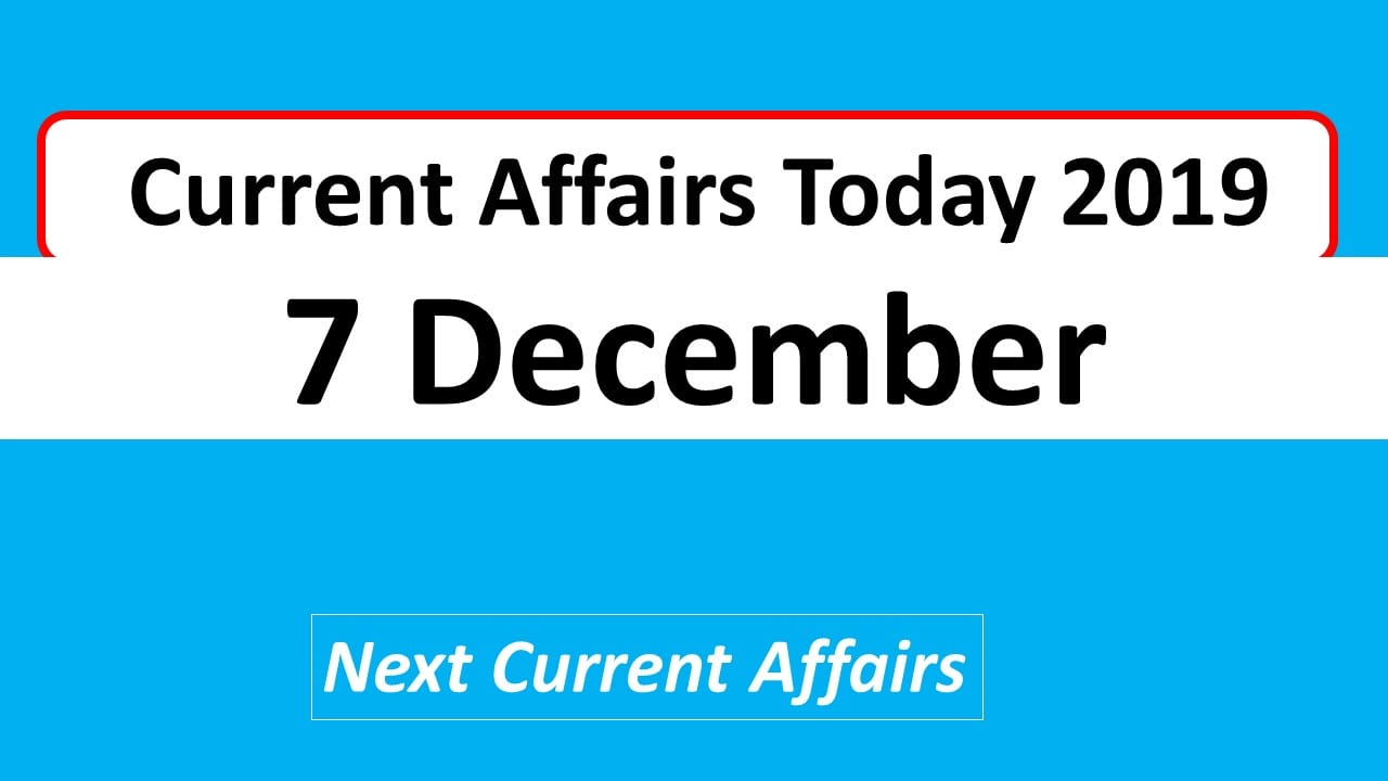 Current affairs Today 7th december 2019
